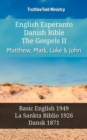English Esperanto Danish Bible - The Gospels II - Matthew, Mark, Luke & John : Basic English 1949 - La Sankta Biblio 1926 - Dansk 1871 - eBook