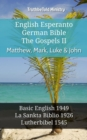 English Esperanto German Bible - The Gospels II - Matthew, Mark, Luke & John : Basic English 1949 - La Sankta Biblio 1926 - Lutherbibel 1545 - eBook