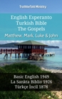 English Esperanto Turkish Bible - The Gospels - Matthew, Mark, Luke & John : Basic English 1949 - La Sankta Biblio 1926 - Turkce Incil 1878 - eBook