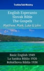 English Esperanto Slovak Bible - The Gospels - Matthew, Mark, Luke & John : Basic English 1949 - La Sankta Biblio 1926 - Rohackova Biblia 1936 - eBook