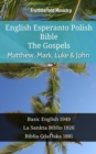 English Esperanto Polish Bible - The Gospels - Matthew, Mark, Luke & John : Basic English 1949 - La Sankta Biblio 1926 - Biblia Gdanska 1881 - eBook