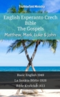 English Esperanto Czech Bible - The Gospels - Matthew, Mark, Luke & John : Basic English 1949 - La Sankta Biblio 1926 - Bible Kralicka 1613 - eBook