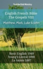 English French Bible - The Gospels VIII - Matthew, Mark, Luke & John : Basic English 1949 - Youngs Literal 1898 - La Sainte 1887 - eBook