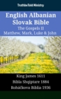 English Albanian Slovak Bible - The Gospels II - Matthew, Mark, Luke & John : King James 1611 - Bibla Shqiptare 1884 - Rohackova Biblia 1936 - eBook