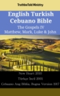 English Turkish Cebuano Bible - The Gospels IV - Matthew, Mark, Luke & John : New Heart 2010 - Turkce Incil 2001 - Cebuano Ang Biblia, Bugna Version 1917 - eBook