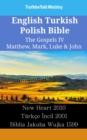 English Turkish Polish Bible - The Gospels IV - Matthew, Mark, Luke & John : New Heart 2010 - Turkce Incil 2001 - Biblia Jakuba Wujka 1599 - eBook