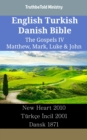 English Turkish Danish Bible - The Gospels IV - Matthew, Mark, Luke & John : New Heart 2010 - Turkce Incil 2001 - Dansk 1871 - eBook