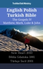 English Polish Turkish Bible - The Gospels IV - Matthew, Mark, Luke & John : New Heart 2010 - Biblia Gdanska 1881 - Turkce Incil 2001 - eBook