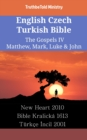 English Czech Turkish Bible - The Gospels IV - Matthew, Mark, Luke & John : New Heart 2010 - Bible Kralicka 1613 - Turkce Incil 2001 - eBook