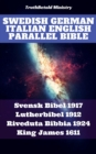 Swedish German Italian English Parallel Bible : Svensk Bibel 1917 - Lutherbibel 1912 - Riveduta Bibbia 1924 - King James 1611 - eBook