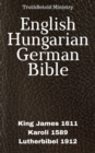 English Hungarian German Bible : King James 1611 - Karoli 1589 - Lutherbibel 1912 - eBook