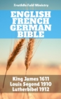 English French German Bible : King James 1611 - Louis Segond 1910 - Lutherbibel 1912 - eBook
