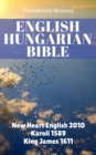English Hungarian Bible : New Heart English 2010 - Karoli 1589 - King James 1611 - eBook
