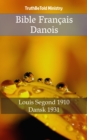 Bible Francais Danois : Louis Segond 1910 - Dansk 1931 - eBook