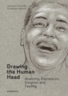 Drawing the Human Head: Anatomy, Expressions, Emotions and Feelings - Book