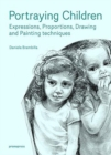 Portraying Children : Expressions, Proportions, Drawing and Painting Techniques - Book