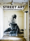 Street Art: An Illustrated Anthology - Book