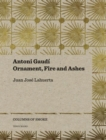 Antoni Gaudi - Ornament, Fire and Ashes - Book