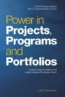 Power in Projects, Programs and Portfolios : Achieve Project Excellence and Create Change with Strategic Impact - Book