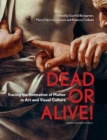 Dead or Alive! : Tracing the Animation of Matter in Art and Visual Culture - Book
