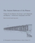 The Ancient Harbours of Piraeus : Volume II. Zea Harbour: The Group 1 and 2 Shipsheds and Slipways - Architecture, Topography and Finds - Book