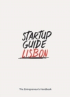 Startup Guide Lisbon : The Entrepreneur's Handbook - Book