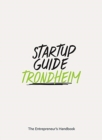 Startup Guide Trondheim : The Entrepreneur's Handbook - Book