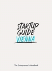 Startup Guide Vienna : The Entrepreneur's Handbook - Book