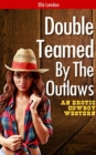 Double Teamed By The Outlaws : An Erotic Cowboy Erotica Western - eBook