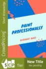 Paint Professionally : How To Start A House Painting Business - eBook