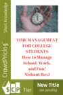 Time Management For College Students : How to Manage School, Work, and Fun - eBook