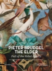 Pieter Bruegel the Elder - Fall of the Rebel Angels : Art, Knowledge and Politics on the Eve of the Dutch Revolt - Book