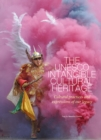 The UNESCO Intangible Cultural Heritage : Cultural Practices and Expressions of our Legacy - Book