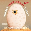 My First Jigsaw Book: Where's Your Mommy, T-Rex? - Book