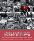 Great Events that Changed Our Lives : The Most Important Moments from 1950 to the Present - Book