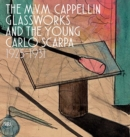 The M.V.M. Cappellin Glassworks and a Young Carlo Scarpa - Book
