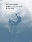 Julien Roubinet: Ice Cream Headaches : Surf Culture in New York & New Jersey - Book