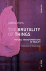 The Brutality of Things : Psychic Transformations of Reality - Book