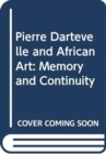 Pierre Dartevelle and African Art : Memory and Continuity - Book