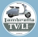 Lambretta TV/Li: Prima Serie - Series I : Storia, Modelli E Documenti/History, Models and Documentation - Book