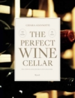 The Perfect Wine Cellar : The Ultimate Guide for Great Wine Collectors - Book