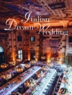 Italian Dream Weddings : An Inspirational Book for a Perfect Wedding in the Italian Style - Book