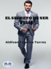 El Secreto De Ser Feliz - eBook