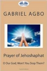 "Prayer Of Jehoshaphat: ""O Our God, Won'T You Stop Them?"" - eBook"