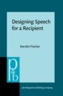 Designing Speech for a Recipient : The roles of partner modeling, alignment and feedback in so-called 'simplified registers' - Book