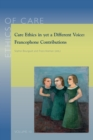 Care Ethics in yet a Different Voice : Francophone Contributions - eBook