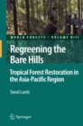 Regreening the Bare Hills : Tropical Forest Restoration in the Asia-Pacific Region - eBook