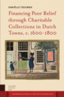 Financing Poor Relief through Charitable Collections in Dutch Towns, c. 1600-1800 - eBook