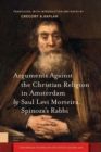 Arguments Against the Christian Religion in Amsterdam by Saul Levi Morteira, Spinoza's Rabbi - eBook