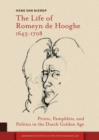 The Life of Romeyn de Hooghe, 1645-1708 : Prints, Pamphlets, and Politics in the Dutch Golden Age - eBook